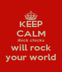 KEEP CALM thick chicks will rock your world - Personalised Poster A4 size