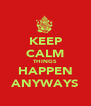 KEEP CALM THINGS HAPPEN ANYWAYS - Personalised Poster A4 size