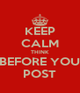 KEEP CALM THINK BEFORE YOU POST - Personalised Poster A4 size
