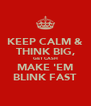 KEEP CALM & THINK BIG, GET CASH MAKE 'EM BLINK FAST - Personalised Poster A4 size