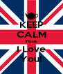 KEEP CALM Think I Love You! - Personalised Poster A4 size