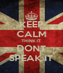 KEEP CALM THINK IT DONT SPEAK IT - Personalised Poster A4 size
