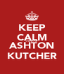 KEEP CALM THINK OF ASHTON KUTCHER - Personalised Poster A4 size
