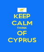KEEP CALM THINK OF CYPRUS - Personalised Poster A4 size