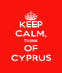 KEEP CALM, THINK OF CYPRUS - Personalised Poster A4 size
