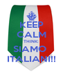 KEEP CALM THINK: SIAMO  ITALIANI!! - Personalised Poster A4 size