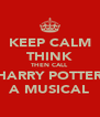KEEP CALM THINK THEN CALL HARRY POTTER A MUSICAL - Personalised Poster A4 size