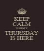 KEEP CALM THIRSTY THURSDAY IS HERE - Personalised Poster A4 size