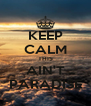 KEEP CALM THIS AIN'T PARADISE - Personalised Poster A4 size