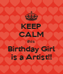 KEEP CALM this   Birthday Girl  is a Artist!! - Personalised Poster A4 size