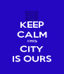KEEP CALM THIS CITY IS OURS - Personalised Poster A4 size