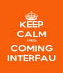KEEP CALM THIS COMING INTERFAU - Personalised Poster A4 size