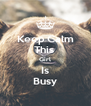 Keep Calm This  Girl Is Busy - Personalised Poster A4 size