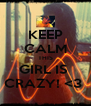 KEEP CALM THIS GIRL IS  CRAZY! <3  - Personalised Poster A4 size