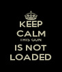 KEEP CALM THIS GUN IS NOT LOADED - Personalised Poster A4 size