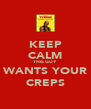 KEEP CALM THIS GUY WANTS YOUR CREPS - Personalised Poster A4 size