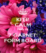 KEEP CALM THIS IS  7 GARNET  FORM BOARD - Personalised Poster A4 size