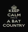KEEP CALM THIS IS  A BAT COUNTRY - Personalised Poster A4 size