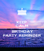 KEEP CALM THIS IS A  BIRTHDAY PARTY REMINDER - Personalised Poster A4 size