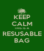 KEEP CALM THIS IS A RESUSABLE BAG - Personalised Poster A4 size