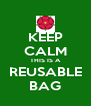 KEEP CALM THIS IS A REUSABLE BAG - Personalised Poster A4 size