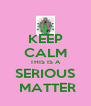 KEEP CALM THIS IS A SERIOUS  MATTER - Personalised Poster A4 size