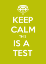 KEEP CALM THIS IS A  TEST - Personalised Poster A4 size