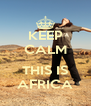 KEEP CALM  THIS IS AFRICA - Personalised Poster A4 size