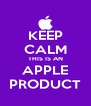 KEEP CALM THIS IS AN APPLE PRODUCT - Personalised Poster A4 size