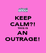 KEEP CALM?! THIS IS AN OUTRAGE! - Personalised Poster A4 size