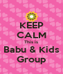 KEEP CALM This is Babu & Kids Group - Personalised Poster A4 size