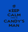 KEEP CALM THIS IS CANDY'S MAN - Personalised Poster A4 size