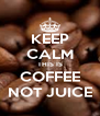 KEEP CALM THIS IS COFFEE NOT JUICE - Personalised Poster A4 size