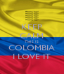 KEEP CALM THIS IS COLOMBIA I LOVE IT - Personalised Poster A4 size