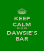 KEEP CALM THIS IS DAWSIE'S BAR - Personalised Poster A4 size