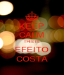 KEEP CALM THIS IS EFEITO COSTA - Personalised Poster A4 size