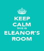 KEEP CALM THIS IS ELEANOR'S ROOM - Personalised Poster A4 size