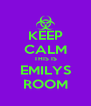 KEEP CALM THIS IS EMILYS ROOM - Personalised Poster A4 size