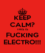 KEEP CALM? THIS IS FUCKING ELECTRO!!! - Personalised Poster A4 size