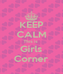 KEEP CALM This is  Girls Corner - Personalised Poster A4 size