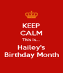 KEEP CALM This is... Hailey's Birthday Month - Personalised Poster A4 size
