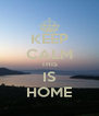KEEP CALM THIS IS HOME - Personalised Poster A4 size