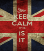 KEEP CALM THIS IS IT - Personalised Poster A4 size