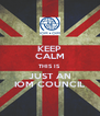 KEEP CALM THIS IS JUST AN IOM COUNCIL - Personalised Poster A4 size