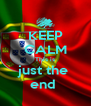 KEEP CALM This is just the  end  - Personalised Poster A4 size