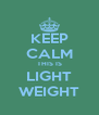 KEEP CALM THIS IS LIGHT WEIGHT - Personalised Poster A4 size