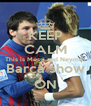 KEEP CALM This is Messi and Neymar Barça show ON - Personalised Poster A4 size