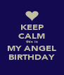 KEEP CALM this is MY ANGEL BIRTHDAY - Personalised Poster A4 size
