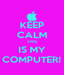 KEEP CALM THIS IS MY COMPUTER! - Personalised Poster A4 size