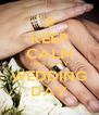 KEEP CALM THIS IS MY WEDDING DAY - Personalised Poster A4 size